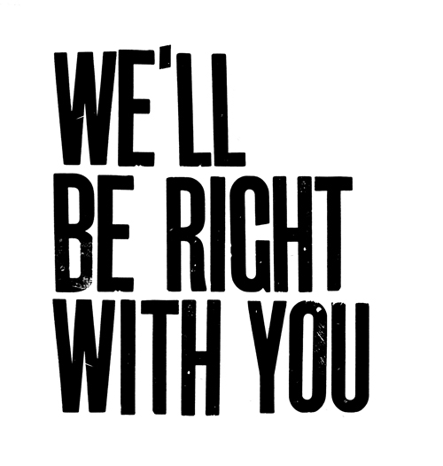 We'll be right with you